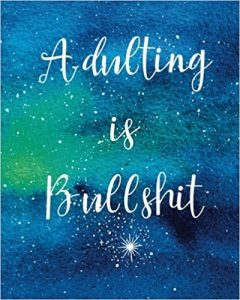 Adulting is BullShit: Notebook with Funny Quote