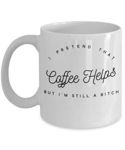 I Pretend that Coffee Helps But I'm Still a Bitch9