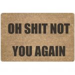 Oh Shit Not You Again - Door Mat