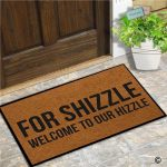 For Shizzle Welcome To Our Hizzle - Door Mat