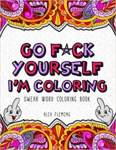 Go F*ck Yourself, I'm Coloring Adult Coloring Book